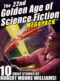 The 22nd Golden Age of Science Fiction MEGAPACK ™: Robert Moore Williams cover - click to view full size