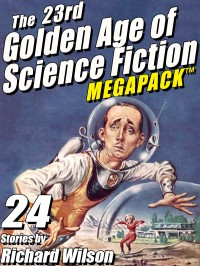 The 23rd Golden Age of Science Fiction MEGAPACK ™:  Richard Wilson cover - click to view full size