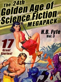 The 24th Golden Age of Science Fiction MEGAPACK ®: H.B. Fyfe (vol. 3) cover - click to view full size