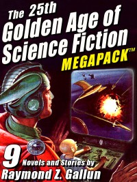 The 25th Golden Age of Science Fiction MEGAPACK ™: Raymond Z. Gallun cover - click to view full size