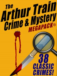 The Arthur Train Mystery MEGAPACK ®: 38 Classic Crimes cover - click to view full size