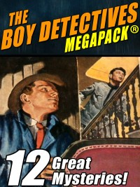 The Boy Detectives MEGAPACK ®: 12 Great Mysteries cover - click to view full size