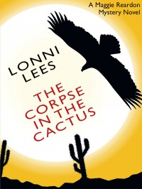 The Corpse in the Cactus: A Maggie Reardon Mystery cover - click to view full size