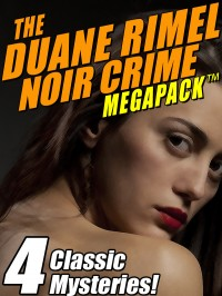 The Duane Rimel Noir Crime MEGAPACK ™: 4 Classic Mystery Novels! cover - click to view full size