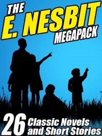 The E. Nesbit MEGAPACK ®: 26 Classic Novels and Stories cover - click to view full size