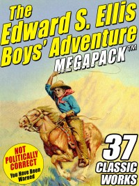 The Edward S. Ellis MEGAPACK ®: 37 Classic Tales cover - click to view full size