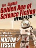 The Eighth Golden Age of Science Fiction Megapack: Milton Lesser