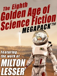 The Eighth Golden Age of Science Fiction MEGAPACK ®: Milton Lesser cover - click to view full size