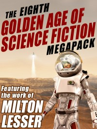 The Eighth Golden Age of Science Fiction Megapack: Milton Lesser cover - click to view full size