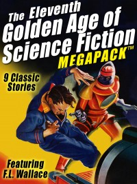 The Eleventh Golden Age of Science Fiction MEGAPACK ®: F.L. Wallace cover - click to view full size