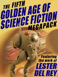 The Fifth Golden Age of Science Fiction Megapack: Lester del Rey cover - click to view full size