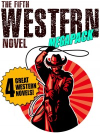The Fifth Western Novel MEGAPACK ™: 4 Novels of the Old West cover - click to view full size