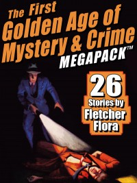 The First Golden Age of Mystery and Crime MEGAPACK ™: Fletcher Flora cover - click to view full size
