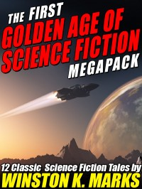 The First Golden Age of Science Fiction Megapack: Winston K.  Marks cover - click to view full size