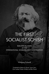 The First Socialist Schism: Bakunin vs. Marx in the International Working Men's Association cover - click to view full size