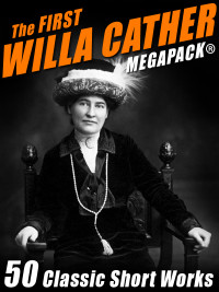 The First Willa Cather MEGAPACK®: 50 Classic Short Works cover - click to view full size