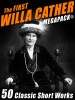The First Willa Cather MEGAPACK®: 50 Classic Short Works