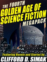 The Fourth Golden Age of Science Fiction Megapack: Clifford D. Simak cover - click to view full size