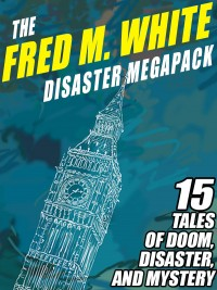 The Fred M. White Disaster MEGAPACK ® cover - click to view full size