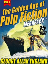 The Golden Age of Pulp Fiction MEGAPACK ™, Vol. 1: George Allan England cover - click to view full size