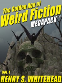 The Golden Age of Weird Fiction MEGAPACK ™, Vol. 1: Henry S. Whitehead cover - click to view full size