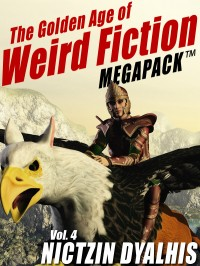 The Golden Age of Weird Fiction MEGAPACK ™, Vol. 4: Nictzin Dyalhis cover - click to view full size