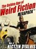 The Golden Age of Weird Fiction MEGAPACK ™, Vol. 4: Nictzin Dyalhis