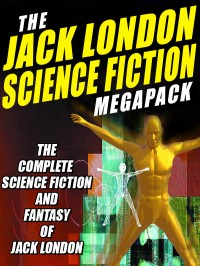 The Jack London Science Fiction Megapack cover - click to view full size