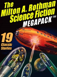 The Milton A. Rothman Science Fiction MEGAPACK ™ cover - click to view full size