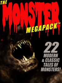 The Monster MEGAPACK ™: 22 Modern and Classic Tales of Monsters cover - click to view full size