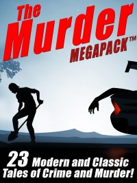 The Murder MEGAPACK ™: 23 Classic and Modern Tales of Crime and Murder cover - click to view full size