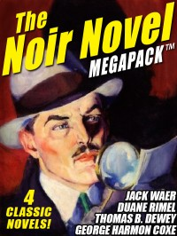 The Noir Novel MEGAPACK ™: 4 Great Crime Novels cover - click to view full size