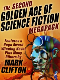 The Second Golden Age of Science Fiction Megapack #2 — Mark Clifton cover - click to view full size
