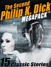 The Second Philip K. Dick MEGAPACK ™: 13 Fantastic Stories cover - click to view full size
