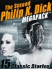 The Second Philip K. Dick MEGAPACK ™: 13 Fantastic Stories