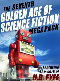 The Seventh Golden Age of Science Fiction Megapack: H.B. Fyfe cover - click to view full size