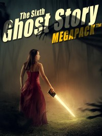 The Sixth Ghost Story MEGAPACK ™ cover - click to view full size