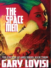 The Space Men: The Jon Kirk of Ares Chronicles, Book 3 cover - click to view full size