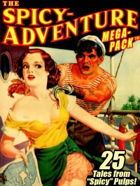 "The Spicy-Adventure MEGAPACK ™: 25 Tales from the ""Spicy"" Pulps cover - click to view full size"