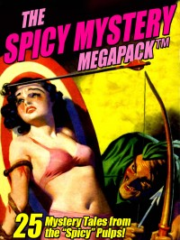 "The Spicy Mystery MEGAPACK ™: 25 Tales from the ""Spicy"" Pulps cover - click to view full size"
