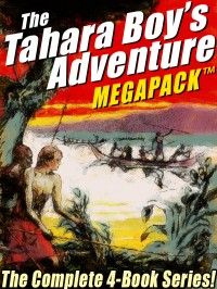 The Tahara, Boy Adventurer MEGAPACK ™: The Complete 4-Book Series! cover - click to view full size