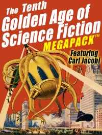 The Tenth Golden Age of Science Fiction MEGAPACK ™: Carl Jacobi cover - click to view full size