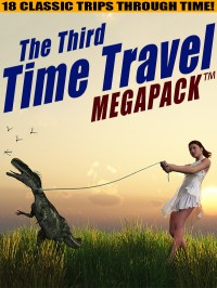 The Third Time Travel MEGAPACK ™: 18 Classic Trips Through Time cover - click to view full size