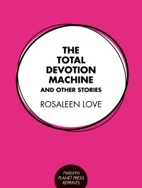 The Total Devotion Machine and Other Stories cover - click to view full size