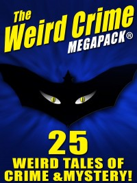 The Weird Crime MEGAPACK ®: 25 Weird Tales of Crime and Mystery! cover - click to view full size