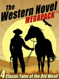 The Western Novel MEGAPACK ™: 4 Classic Tales of the Old West cover - click to view full size