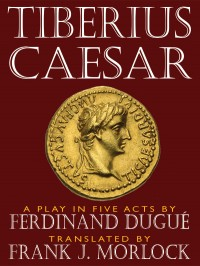 Tiberius Caesar — A Play in Five Acts cover - click to view full size