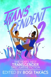Transcendent 2: The Year's Best Transgender Speculative Fiction cover - click to view full size