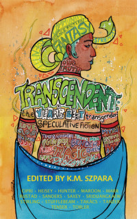 Transcendent: The Year's Best Transgender Speculative Fiction cover - click to view full size