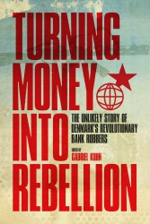 Turning Money into Rebellion: The Unlikely Story of Denmark's Revolutionary Bank Robbers cover - click to view full size